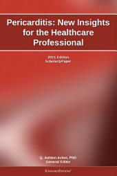 Pericarditis: New Insights for the Healthcare Professional: 2011 Edition: ScholarlyPaper