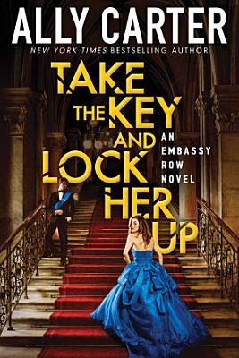 Take the Key and Lock Her Up  Embassy Row  Book 3