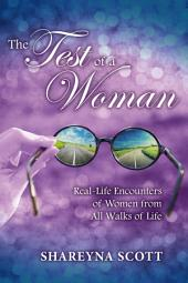 The Test of a Woman: Real-Life Encounters of Women from All Walks of Life