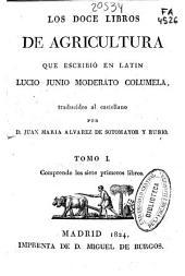 Los doce libros de agricultura que escribió en latín Lucio Junio Moderato Columela: Comprende los siete primeros libros, Volumen 1