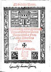 Mirabilia Rome. Opusculum de mirabilibus noue et veteris vrbis Rome editum a Francisco Albertino Florentino