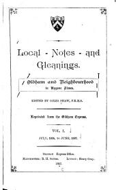 Local Notes and Gleanings: Oldham and Neighborhood in Bygone Times, Volume 1