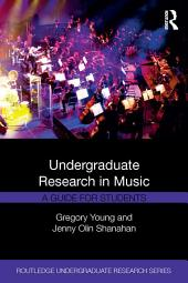 Undergraduate Research in Music: A Guide for Students