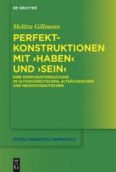Perfektkonstruktionen mit ›haben‹ und ›sein‹: Eine Korpusuntersuchung im Althochdeutschen, Altsächsischen und Neuhochdeutschen