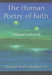 The Human Poetry of Faith: A Spiritual Guide to Life