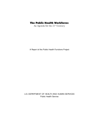 The Public Health Workforce An Agenda For The 21st Century A Report Of The Public Health Functions Project  Book PDF