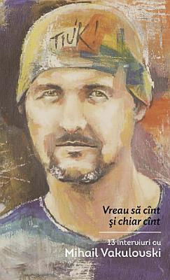 Vreau sa c  nt   i chiar c  nt  13 interviuri cu Mihail Vakulovski PDF