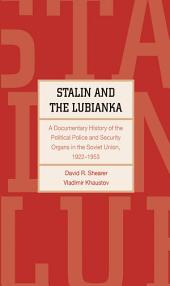Stalin and the Lubianka: A Documentary History of the Political Police and Security Organs in the Soviet Union, 1922–1953