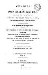 Memoirs: Comprising His Diary, from 1641 to 1705/6 and a Selection of His Familiar Letters : to which is Subjoined the Private Correspondance Between King Charles I. and Edward Nicholas, Also Between Sir Edward Hyde, Afterwards Earl of Clarendon and Sir Richard Browne ... ; in Five Volumes, Volume 2