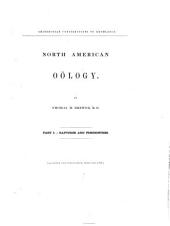 North American Oölogy: Being an Account of the Habits and Geographical Distribution of the Birds of North America During Their Breeding Season, with Figures and Descriptions of Their Eggs. Raptores and fissirostres, Volume 1