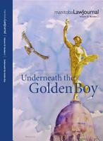 Manitoba Law Journal  Underneath the Golden Boy 2013 Volume 36 2  PDF