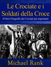 Le Crociate e i Soldati della Croce: 10 brevi biografie dei Crociati più importanti
