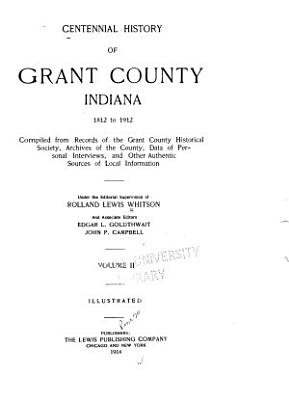 Centennial History of Grant County  Indiana  1812 to 1912
