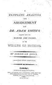 A complete analysis or abridgement of Dr. Adam Smith's Inquiry into the nature and causes of the Wealth of Nations. By Jeremiah Joyce