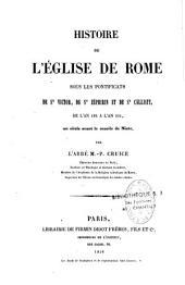 Histoire de l'église de Rome sous les pontificats de Saint Victor, de Saint Zéphirin et de Saint Calliste, de l'an 192 à l'an 224, un siècle avant le concile de Nicée
