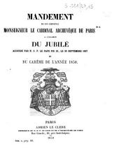 Mandement de Son Eminence Monseigneur le cardinal archevêque de Paris à l'occasion du jubilé accordé par N. S. P. le pape Pie IX, le 25 septembre 1857 et du Carême de l'année 1858