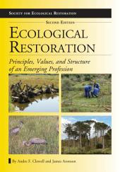 Ecological Restoration, Second Edition: Principles, Values, and Structure of an Emerging Profession