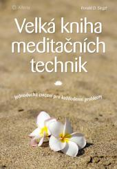 Velká kniha meditačních technik: Jednoduchá cvičení pro každodenní problémy