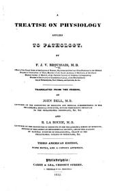 A Treatise on Physiology applied to Pathology ... Translated ... by John Bell ... and R. La Roche ... Third American edition, with notes, and a copious appendix