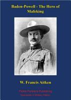Baden Powell   The Hero of Mafeking PDF