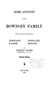Some Account of the Bowdoin Family: With Notes on the Families of Pordage, Lynde, Newgate, Erving