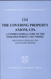 The Covering Property Axiom, CPA: A Combinatorial Core of the Iterated Perfect Set Model
