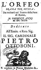 L'Orfeo drama per musica. Da recitarsi nel Teatro della Pace di Roma, il presente anno 1694. Dedicato all'emin. e reu. sig. il sig. cardinale Pietro Ottoboni