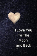 I Love You To The Moon And Back Notebook