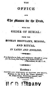 The Office and the Masses for the Dead, with the Order of Burial: From the Roman Breviary, Missal, and Ritual in Latin and English
