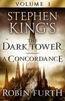 Stephen King s The Dark Tower  A Concordance  Volume One PDF