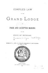 Compiled Law of the Grand Lodge of Free and Accepted Masons of the State of Michigan: Revision of A.L. 5873, A.D. 1873, with Amendments to and Including A.L. 5890, A.D. 1890