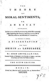 The Theory of Moral Sentiments: Or, An Essay Towards an Analysis of the Principles by which Men Naturally Judge Concerning the Conduct and Character, First of Their Neighbors, and Afterwards of Themselves