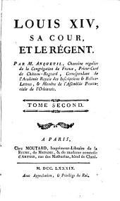 Louis XIV, sa cour, et le régent,