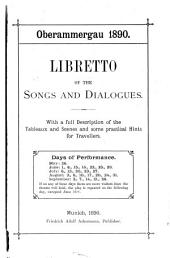 The Oberammergau Passion Play, 1890: With a Full Description of the Tableaux and Scenes, a Libretto of the Songs and Dialogues and Some Practical Hints for Travellers