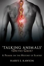 'Talking Animals' (Dictio Grex): A Primer on the History of Slavery