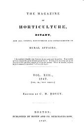 The Magazine of Horticulture, Botany, and All Useful Discoveries and Improvements in Rural Affairs: Volume 13
