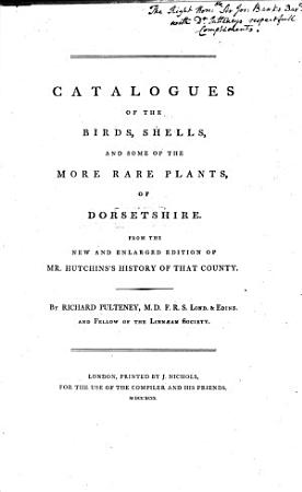 Catalogues of the Birds  Shells  and some of the more rare Plants of Dorsetshire  from the new     edition of Mr  Hutchins s history of that county PDF