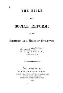 The Bible and Social Reform  Or  The Scriptures as a Means of Civilization PDF