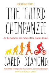 The Third Chimpanzee: On the Evolution and Future of the Human Animal - For Young People