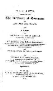 The acts for facilitating the in closure of Commons in England and Wales: with a treatise on the law of rights of Commons, in reference to these acts