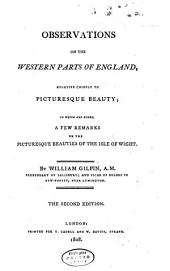 Observations on the Western Parts of England, Relative Chiefly to Picturesque Beauty: To which are Added, a Few Remarks on the Picturesque Beauties of the Isle of Wight