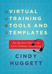 Virtual Training Tools and Templates: An Action Guide to Live Online Learning