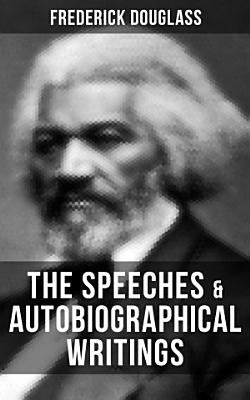 The Speeches   Autobiographical Writings of Frederick Douglass