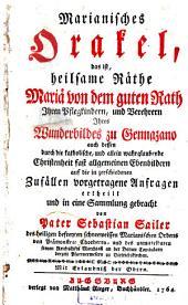 Marianisches Orakel: das ist, heilsame Raethe Mariae von dem guten Rath Ihren Pflegekindern, und Verehrern ihres Wunderbildes zu Gennazano..., Band 1