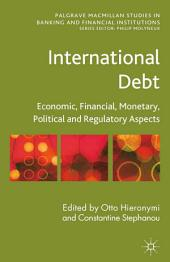 International Debt: Economic, Financial, Monetary, Political and Regulatory Aspects