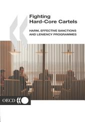Fighting Hard-core Cartels Harm, Effective Sanctions and Leniency Programmes: Harm, Effective Sanctions and Leniency Programmes