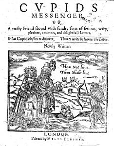 Cupids Messenger  Or  a Trusty friend stored with sundry sorts of serious  witty  pleasant  amorous and delightfull letters  etc PDF