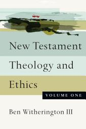New Testament Theology and Ethics: Volume 1