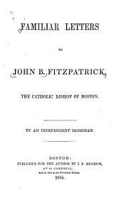 Familiar Letters to John B. Fitzpatrick, the Catholic Bishop of Boston
