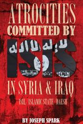 Atrocities Committed By ISIS in Syria & Iraq: ISIL/Islamic State/Daesh
